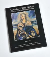 MARKEY ROBINSON: A LIFE, THE RETROSPECTIVE by Susan Stairs at Ross's Auctions