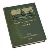 NORTHERN BANKING COMPANY 1824, CENTENARY VOLUME 1924 by Unknown at Ross's Auctions